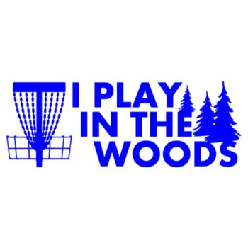 I Play In The Woods Disc Golf Decal with Basket - Blue