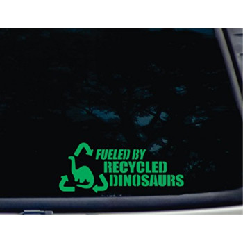 Fueled by Recycled Dinosaurs in GREEN - 8 3/4