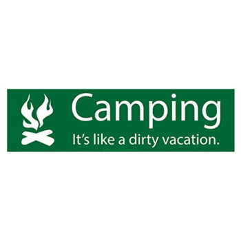 Camping it's like a dirty vacation. (Bumper Sticker)