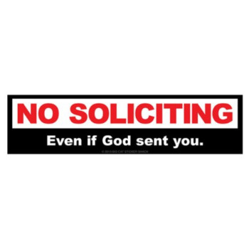 NO SOLICITING even if God sent you. (Bumper Sticker)