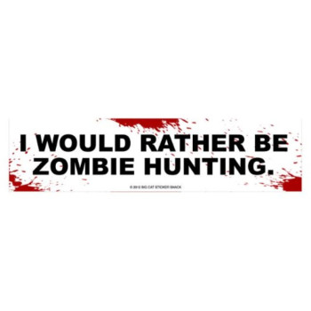 I would rather be zombie hunting (Bumper Sticker)