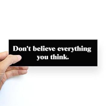 CafePress Dont Believe Everything You Think Bumper Sticker Sticker Bumper -