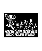 "ChainSaw Decal Nobody cares about YOUR STICK FIGURE FAMILY Funny Vinyl Sticker 8""x5"""