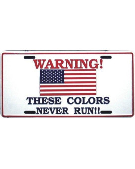 These Colors Never Run American Flag Patriotic Metal License Plate 6 x 12