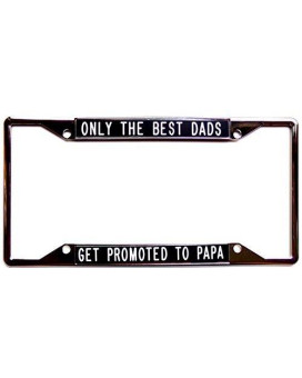 Only The Best Dads ... Get Promoted To Papa - black - license plate frame for bottom tags