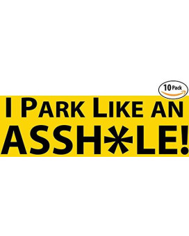 Witty Yeti's I Park Like an Asshole Bumper Sticker 10 Pack. Prank, Shame & Insult Selfish Idiots for Their Bad Parking. Enact Hilarious Street Justice With Our Funny, Revenge-Filled Decal Gag Gift.