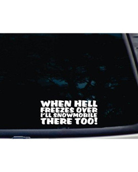"""When Hell Freezes Over I'll SNOWMOBILE THERE TOO! - 7"""" x 3"""" die cut vinyl decal for window, car, truck, tool box, virtually any hard, smooth surface"""