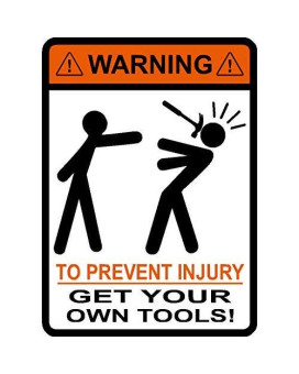 WARNING To Prevent Injury Get Your Own Tools ! Stick Figures, Hammer, Jobsite, hard hat, cell phone, funny, humorous, vinyl decal label sticker