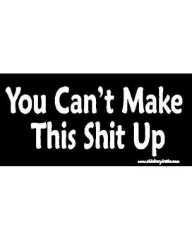 You Can'T Make This Shit Up Bumper Sticker/Decal